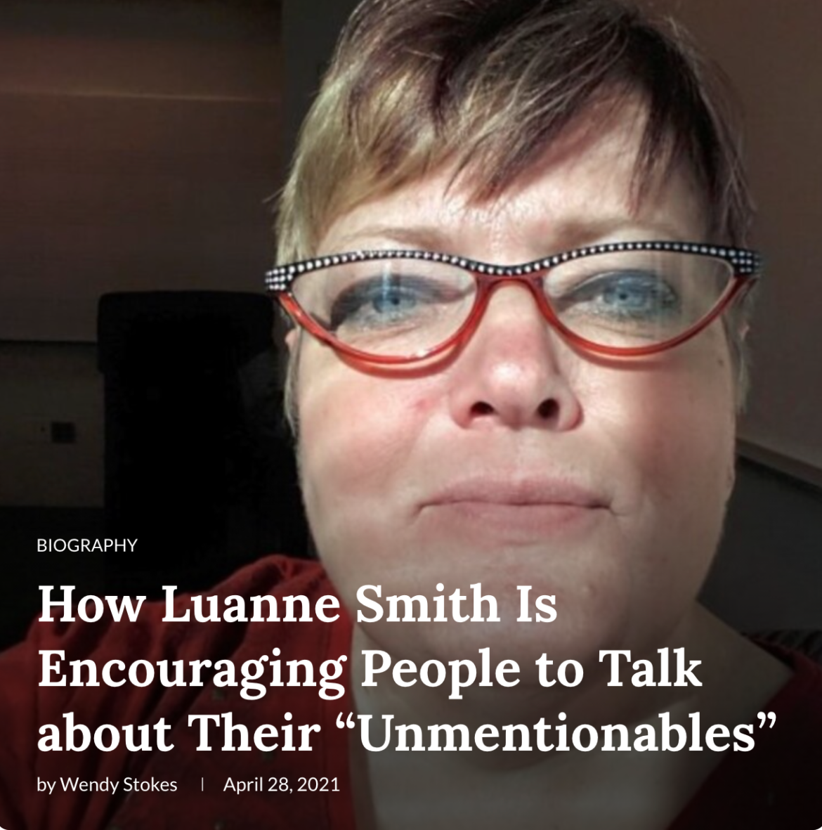 """Title image for article by Wendy Stokes about Luanne, """"How Luanne Smith is Encouraging People to Talk about Their 'Unmentionables'"""". Photo in background shows Luanne with a cheeky grin and a pair of cool cat-eye glasses in red with sparkles."""